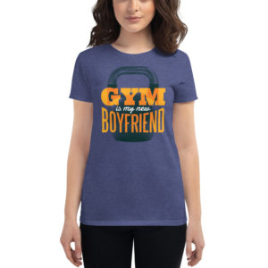 Women's T-shirt Gym Is My New Boyfriend