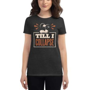 Women's T-shirt Till I Collapse